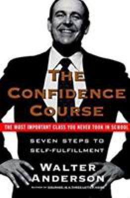 The Confidence Course: Seven Steps to Self-Fulfillment
