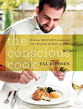The Conscious Cook: Delicious Meatless Recipes That Will Change the Way You Eat 9780061874338
