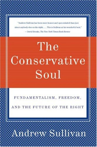 The Conservative Soul: Fundamentalism, Freedom, and the Future of the Right 9780060934378