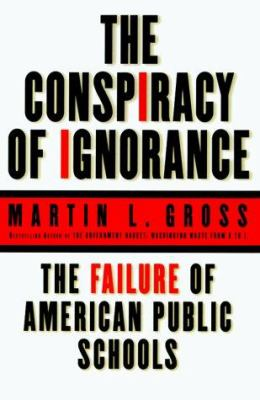 The Conspiracy of Ignorance: The Failure of American Public Schools 9780060194581