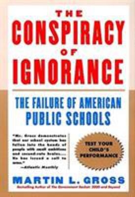 The Conspiracy of Ignorance: The Failure of American Public Schools 9780060932602