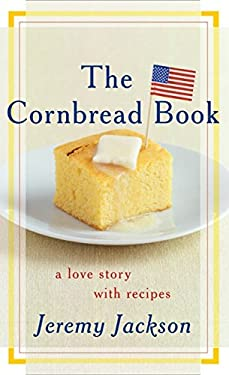The Cornbread Book: A Love Story with Recipes 9780060096793