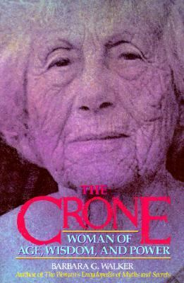 The Crone: Woman of Age, Wisdom, and Power 9780062509345