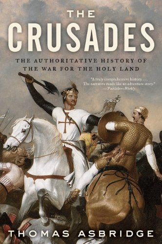 The Crusades: The Authoritative History of the War for the Holy Land 9780060787295