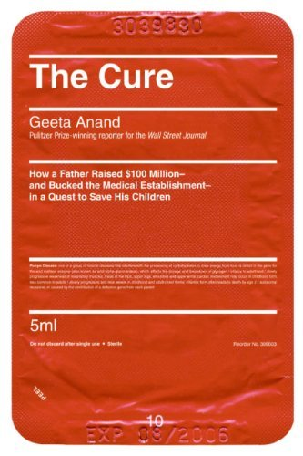 The Cure: How a Father Raised $100 Million--And Bucked the Medical Establishment--In a Quest to Save His Children 9780060734398