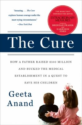 The Cure: How a Father Raised $100 Million--And Bucked the Medical Establishment--In a Quest to Save His Children 9780060734404