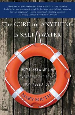 The Cure for Anything Is Salt Water: How I Threw My Life Overboard and Found Happiness at Sea 9780060747039