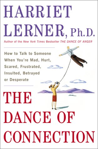 The Dance of Connection: How to Talk to Someone When You're Mad, Hurt, Scared, Frustrated, Insulted, or Desperate