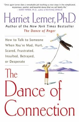The Dance of Connection: How to Talk to Someone When You're Mad, Hurt, Scared, Frustrated, Insulted, Betrayed, or Desperate 9780060956165