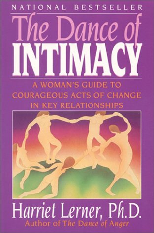 The Dance of Intimacy: A Woman's Guide to Courageous Acts of Change in Key Relationships 9780060916466