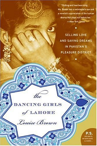 The Dancing Girls of Lahore: Selling Love and Saving Dreams in Pakistan's Pleasure District 9780060740436