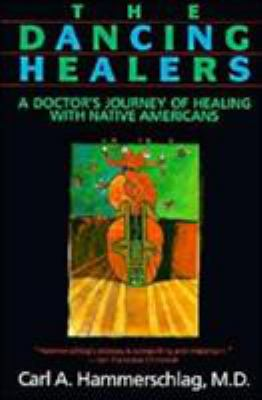 The Dancing Healers: A Doctor's Journey of Healing with Native Americans 9780062503954