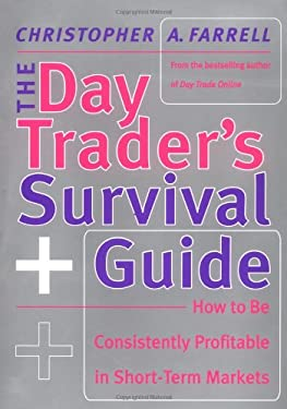 The Day Trader's Survival Guide: How to Be Consistently Profitable in the Short-Term Markets