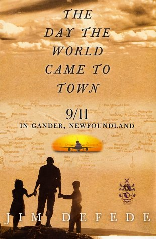 The Day the World Came to Town: 9/11 in Gander, Newfoundland 9780060513603