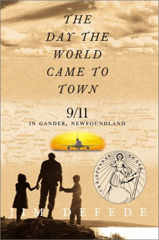 The Day the World Came to Town: 9/11 in Gander, Newfoundland 9780060559717