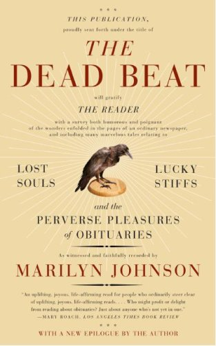 The Dead Beat: Lost Souls, Lucky Stiffs, and the Perverse Pleasures of Obituaries 9780060758769