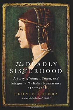 The Deadly Sisterhood: A Story of Women and Power in Renaissance Italy 9780061563089