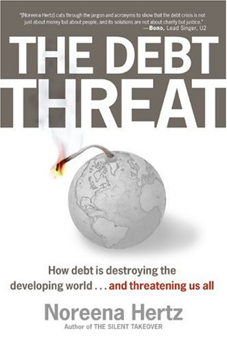 The Debt Threat: How Debt Is Destroying the Developing World...and Threatening Us All 9780060560560