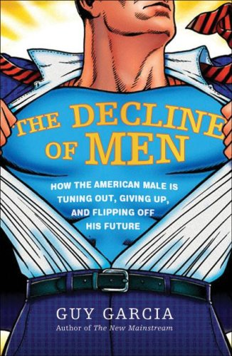 The Decline of Men: How the American Male Is Tuning Out, Giving Up, and Flipping Off His Future 9780061353147