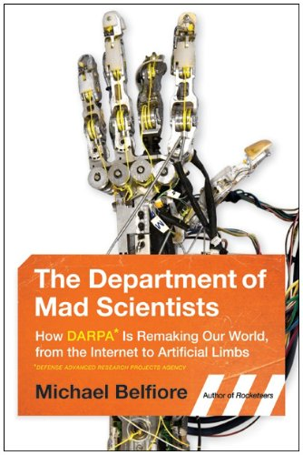 The Department of Mad Scientists: How DARPA Is Remaking Our World, from the Internet to Artificial Limbs 9780061577932