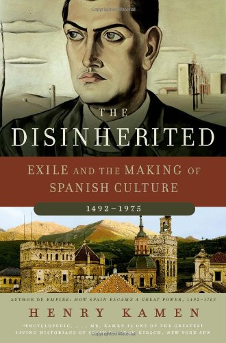 The Disinherited: Exile and the Making of Spanish Culture, 1492-1975 9780060730871
