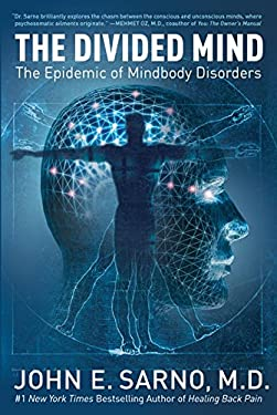 The Divided Mind: The Epidemic of Mindbody Disorders 9780060851781