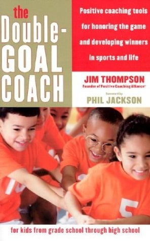 The Double-Goal Coach: Positive Coaching Tools for Honoring the Game and Developing Winners in Sports and Life 9780060505318