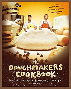 The Doughmakers Cookbook: 125 Recipes for Success in Baking and Business