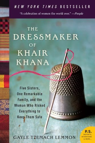 The Dressmaker of Khair Khana: Five Sisters, One Remarkable Family, and the Woman Who Risked Everything to Keep Them Safe 9780061732478