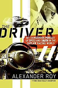 The Driver: My Dangerous Pursuit of Speed and Truth in the Outlaw Racing World 9780061227936