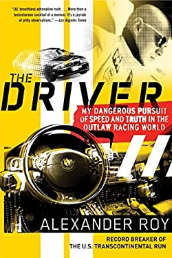 The Driver: My Dangerous Pursuit of Speed and Truth in the Outlaw Racing World 9780061374999