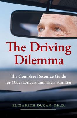 The Driving Dilemma: The Complete Resource Guide for Older Drivers and Their Families 9780061142185