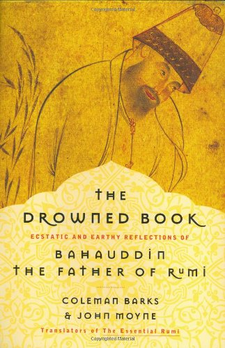 The Drowned Book: Ecstatic and Earthy Reflections of Bahauddin, the Father of Rumi 9780060591946