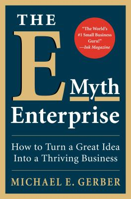 The E-Myth Enterprise: How to Turn a Great Idea Into a Thriving Business 9780061780097