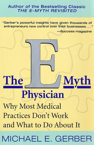 The E-Myth Physician: Why Most Medical Practices Don't Work and What to Do about It 9780066214696
