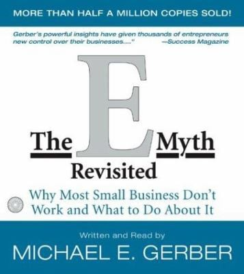 The E-Myth Revisited: Why Most Small Businesses Don't Work and What to Do about It 9780060574901