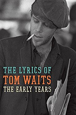 The Early Years: The Lyrics of Tom Waits (1971-1982)