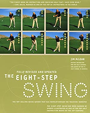 The Eight Step Swing: The Top Selling Swing System That Has Revolutionized the Teaching Industry