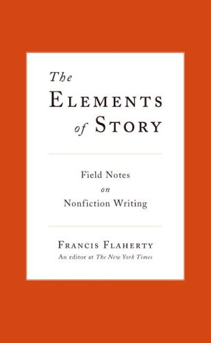 The Elements of Story: Field Notes on Nonfiction Writing
