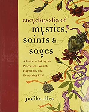 Encyclopedia of Mystics, Saints & Sages: A Guide to Asking for Protection, Wealth, Happiness, and Everything Else! 9780062009579