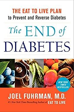 The End of Diabetes: The Eat to Live Plan to Prevent and Reverse Diabetes 9780062219978