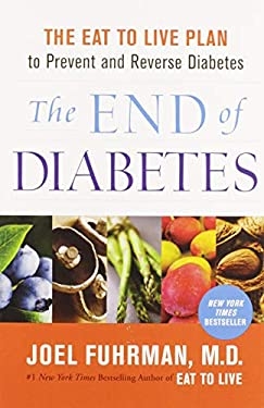 The End of Diabetes: The Eat to Live Plan to Prevent and Reverse Diabetes (Eat for Life)  by Joel Fuhrman M.D.