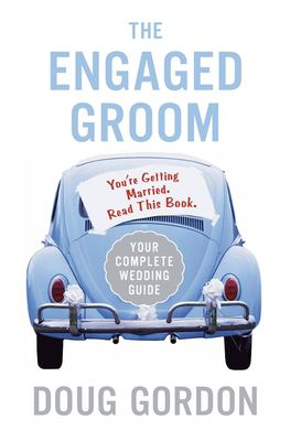 The Engaged Groom: You're Getting Married. Read This Book. 9780060855826