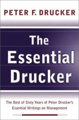 The Essential Drucker: The Best of Sixty Years of Peter Drucker's Essential Writings on Management 9780060935740