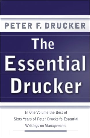The Essential Drucker: In One Volume the Best of Sixty Years of Peter Drucker's Essential Writings on Management 9780066210872