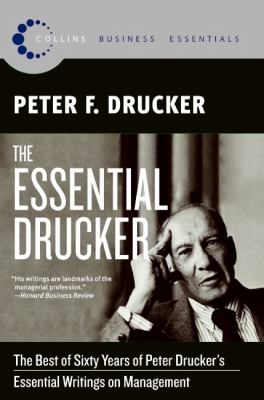 The Essential Drucker: The Best of Sixty Years of Peter Drucker's Essential Writings on Management 9780061345012