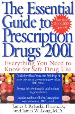The Essential Guide to Prescription Drugs 2001: Everything You Need to Know for Safe Drug Use