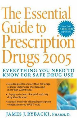 The Essential Guide to Prescription Drugs 2005: Everything You Need to Know for Safe Drug Use
