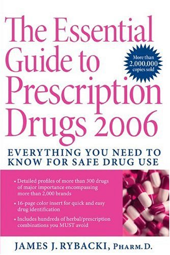The Essential Guide to Prescription Drugs: Everything You Need to Know for Safe Drug Use 9780060820510