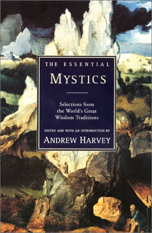 The Essential Mystics: Selections from the World's Great Wisdom Traditions 9780062513793